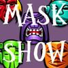 MASK SHOW